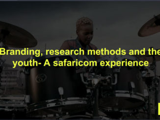 Branding, Research Methods & the Youth – a Safaricom Experience
